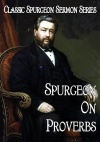 Sermons on Proverbs, Classic Spurgeon Sermon Series