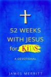 52 Weeks with Jesus for Kids, A Devotional