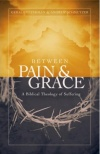 Between Pain And Grace, A Biblical Theology of Suffering