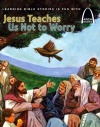 Arch Books - Jesus Teaches Us Not to Worry