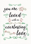 Card - Your Are Loved With An Everlasting Love - Jeremiah 3:13