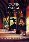 DVD - Calvin, Zwingli, and Brother Klaus: Shapers of the Faith