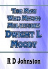The Man who Moved Multitudes - Dwight L Moody