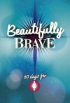 Beautifully Brave: 60 Days Devotional for Girls