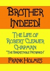 Brother Indeed, Life of Robert Cleaver Chapman