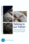 Talking to Our Father, Praying and Living the Lord