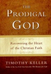 The Prodigal God: Recovering the Heart of the Christian Faith