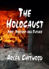 The Holocaust - Past, Present and Future