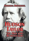 Hudson Taylor, The Man who Believed God