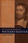 Practical Works of Richard Baxter, Selected Treatises