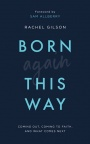 Born Again This Way - Coming Out, Coming to Faith, and What Comes Next