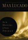 Six Hours One Friday - Lucado Collection - harback